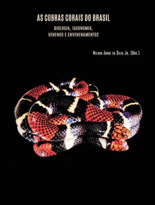 Foto do produto As Cobras-Corais do Brasil - Biologia, Taxonomia, Venenos e Envenenamentos