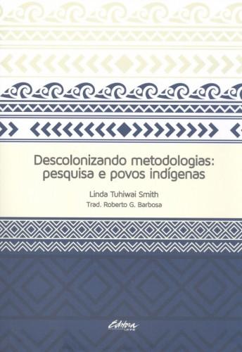 Foto do produto Descolonizando Metodologias: Pesquisa e Povos Indígenas