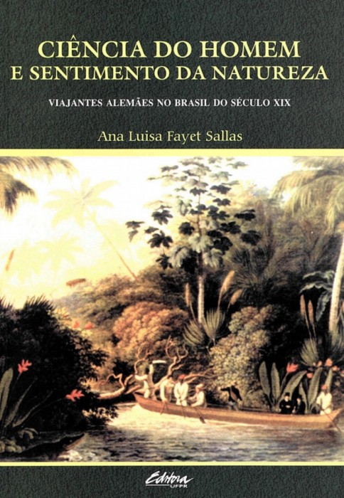 Foto do produto Ciência do homem e sentimento da natureza: viajantes alemães no Brasil do século XIX