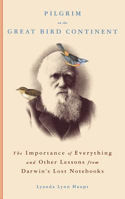 Foto do produto Pilgrim on the Great Bird Continent: The Importance of Everything and Other Lessons from Darwin's...