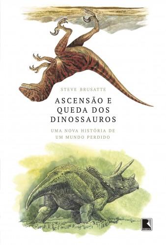 Foto do produto Ascensão e queda dos dinossauros: Uma nova história de um mundo perdido