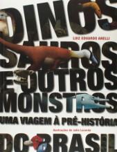 Dinossauros e Outros Monstros. Uma Viagem à Pré - História do Brasil