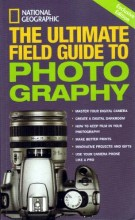 The Ultimate Field Guide to Photography: National Geographic