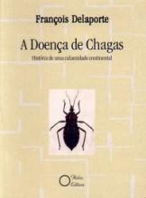 A Doença de Chagas - História de uma calamidade continental