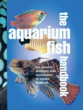 The Aquarium Fish Handbook: The Complete Reference from Anemonefish to Zamora Woodcats