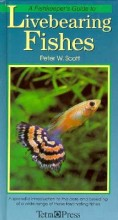 A Fishkeepers Guide to Livebearing Fishes