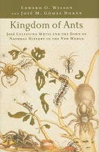 Kingdom of Ants  Jose Celestino Mutis and the Dawn of Natural History in the New World