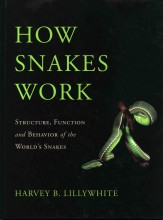How Snakes Work: Structure, Function and Behavior of the World's Snakes