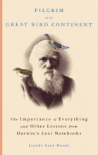 Pilgrim on the Great Bird Continent: The Importance of Everything and Other Lessons from Darwin's...