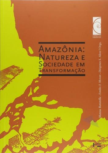 Amazônia. Natureza e Sociedade em Transformação - Coleção Ciências Ambientais