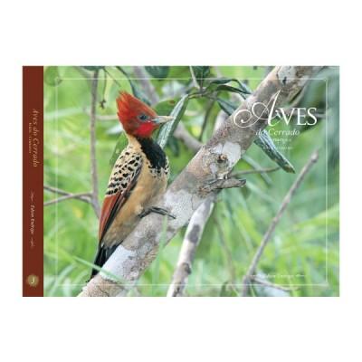 Aves do Cerrado  - Volume 3 - Coleção Aves nos biomas brasileiros