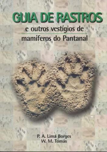 Guia de rastros e outros vestígios de mamíferos do Pantanal
