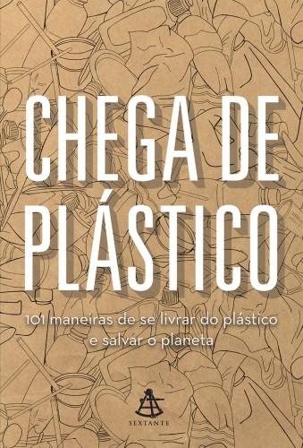 Chega de plástico: 101 maneiras de se livrar do plástico e salvar o mundo