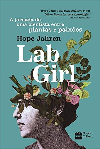 Lab Girl. A Jornada de Uma Cientista Entre Plantas e Paixões