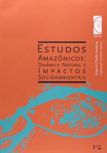 Estudos Amazônicos. Dinâmica Natural e Impactos Socioambientais - Coleção Ciências Ambientais