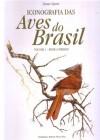 Foto do produto Iconografia das Aves do Brasil - Bioma Cerrado