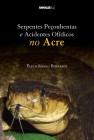 Foto do produto Serpentes Peçonhentas e Acidentes Ofídicos no Acre