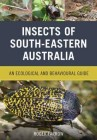 Foto do produto Insects of South-Eastern Australia: An Ecological and Behavioural Guide